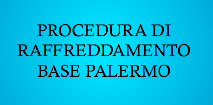 PROCEDURA DI RAFFREDDAMENTO BASE PALERMO