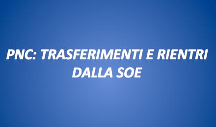 PNC: TRASFERIMENTI E RIENTRI DALLA SOE