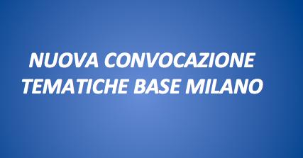 NUOVA CONVOCAZIONE TEMATICHE BASE MILANO