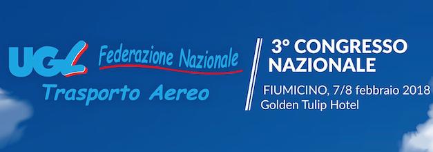 3° Congresso Nazionale UGL Trasporto Aereo – 7/8 febbraio 2018 – Regole, diritti, mercato e sviluppo per un FUTURO da protagonisti